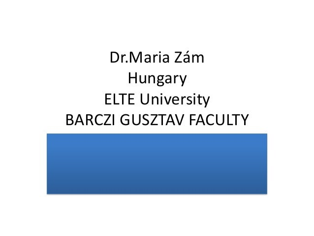 Dr.Maria Zám        Hungary    ELTE UniversityBARCZI GUSZTAV FACULTY