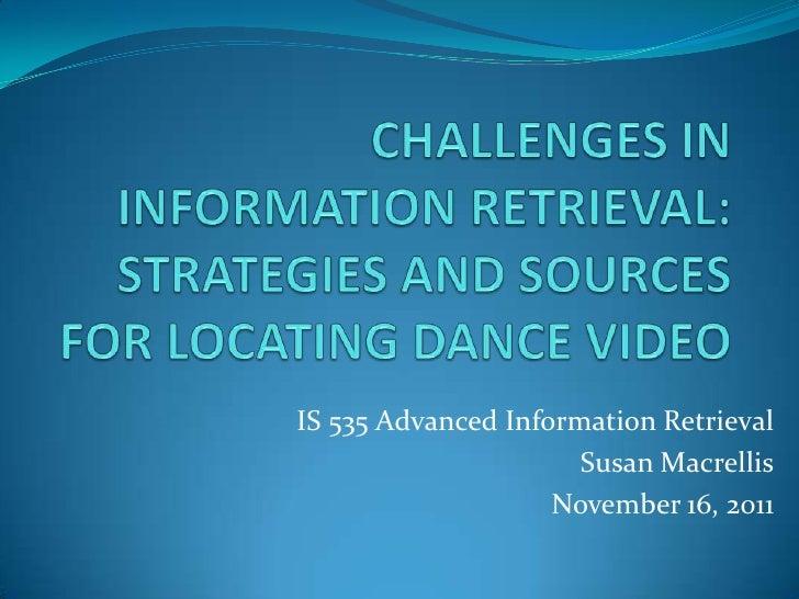 IS 535 Advanced Information Retrieval                      Susan Macrellis                    November 16, 2011
