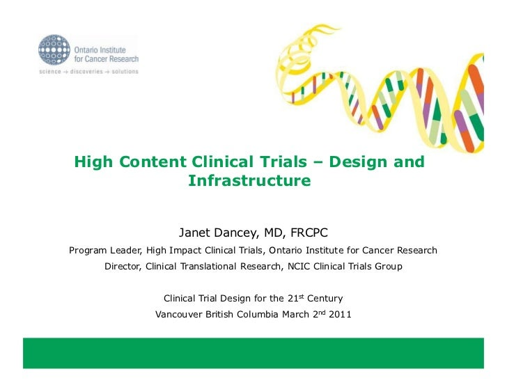 High Content Clinical Trials – Design and            Infrastructure                        Janet Dancey, MD, FRCPCProgram ...