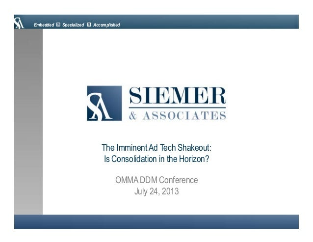 Embedded Specialized Accomplished OMMA DDM Conference July 24, 2013 The Imminent Ad Tech Shakeout: Is Consolidation in the...