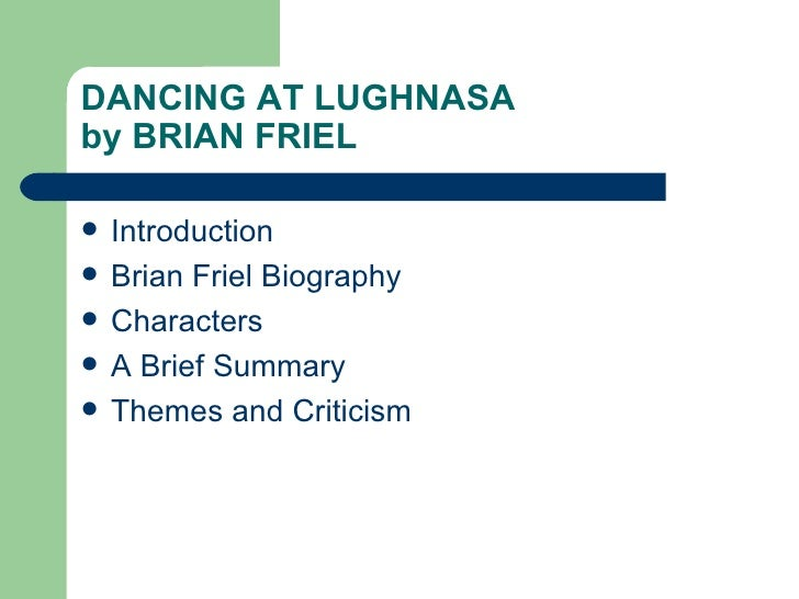 DANCING AT LUGHNASAby BRIAN FRIEL   Introduction   Brian Friel Biography   Characters   A Brief Summary   Themes and ...