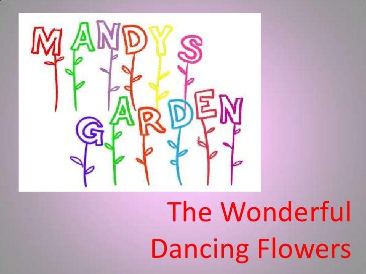 The WonderfulDancing Flowers