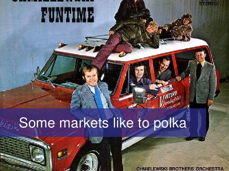 Some markets like to polka