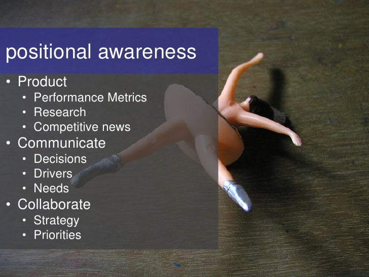 positional awareness • Product   • Performance Metrics   • Research   • Competitive news • Communicate   • Decisions   • D...