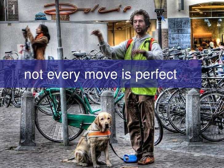 not every move is perfect