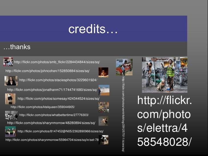 credits… …thanks        http://flickr.com/photos/smb_flickr/2284434844/sizes/sq/  http://flickr.com/photos/johncohen/15285...