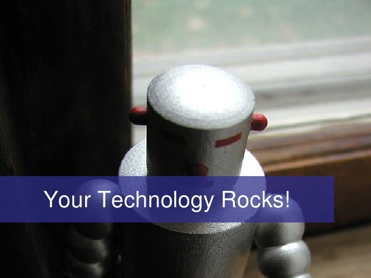 Your Technology Rocks!