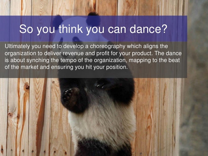 So you think you can dance? Ultimately you need to develop a choreography which aligns the organization to deliver revenue...