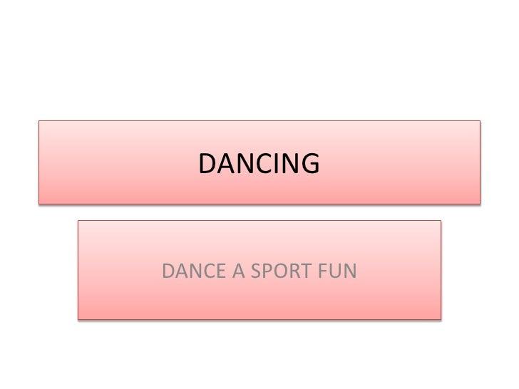 DANCING<br />DANCE A SPORT FUN<br />