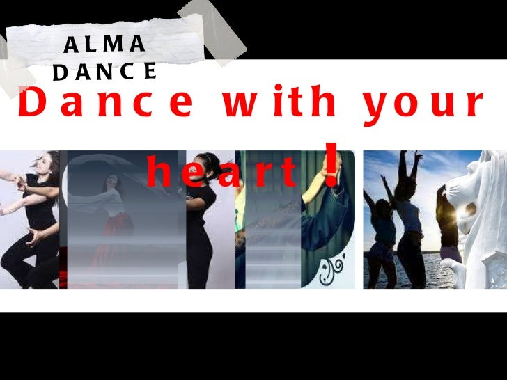 ALMA DANCE Dance with your heart  !