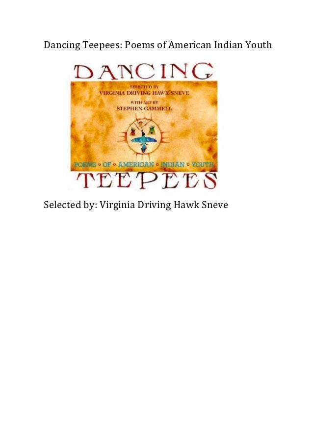 Dancing Teepees: Poems of American Indian Youth  Selected by: Virginia Driving Hawk Sneve