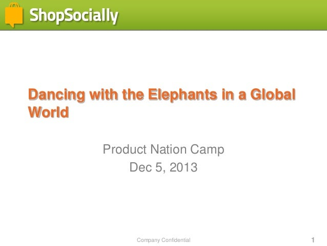 Dancing with the Elephants in a Global World Product Nation Camp Dec 5, 2013  Company Confidential  1