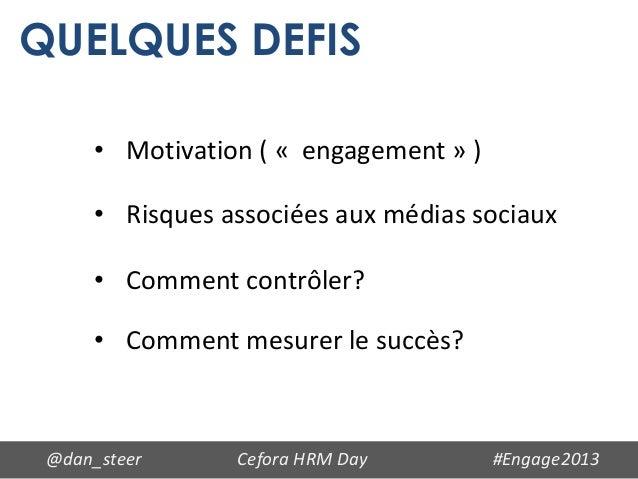 QUELQUES DEFIS      • Motivation ( « engagement » )      • Risques associées aux médias sociaux      • Comment contrôler? ...