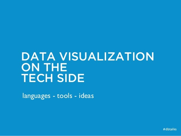 DATA VISUALIZATION ON THE TECH SIDE #dbtalks languages - tools - ideas