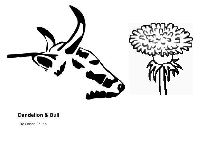 Dandelion & Bull <ul><li>By Conan Callen </li></ul>