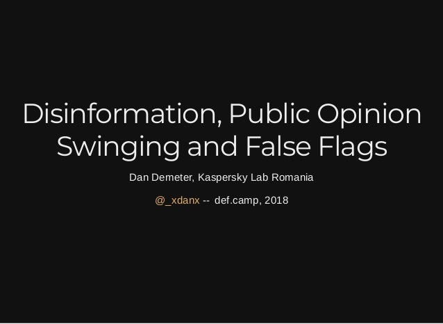 Disinformation, Public OpinionDisinformation, Public Opinion Swinging and False FlagsSwinging and False Flags Dan Demeter,...
