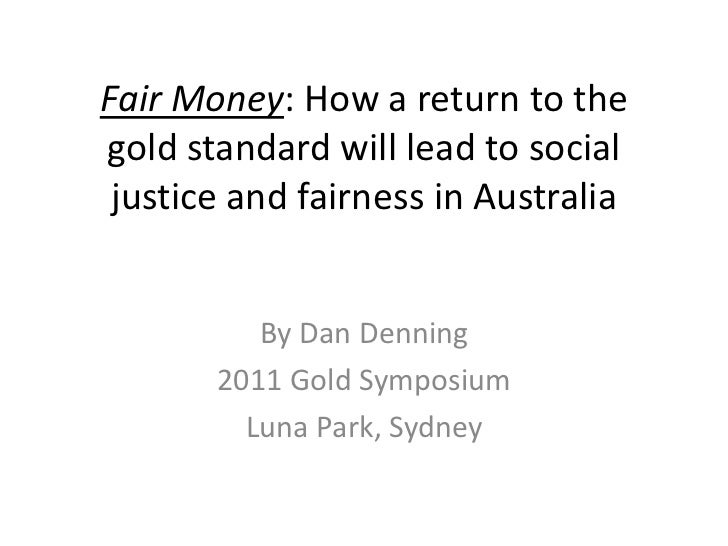Fair Money: How a return to thegold standard will lead to social justice and fairness in Australia          By Dan Denning...