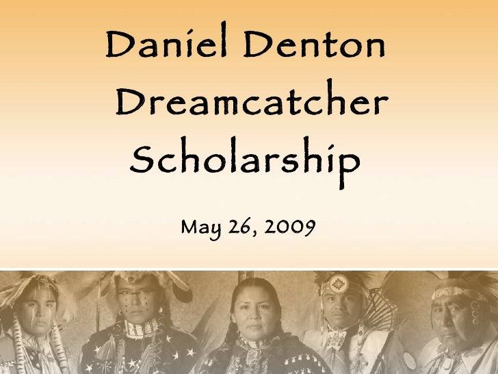 Daniel Denton  Dreamcatcher Scholarship May 26, 2009