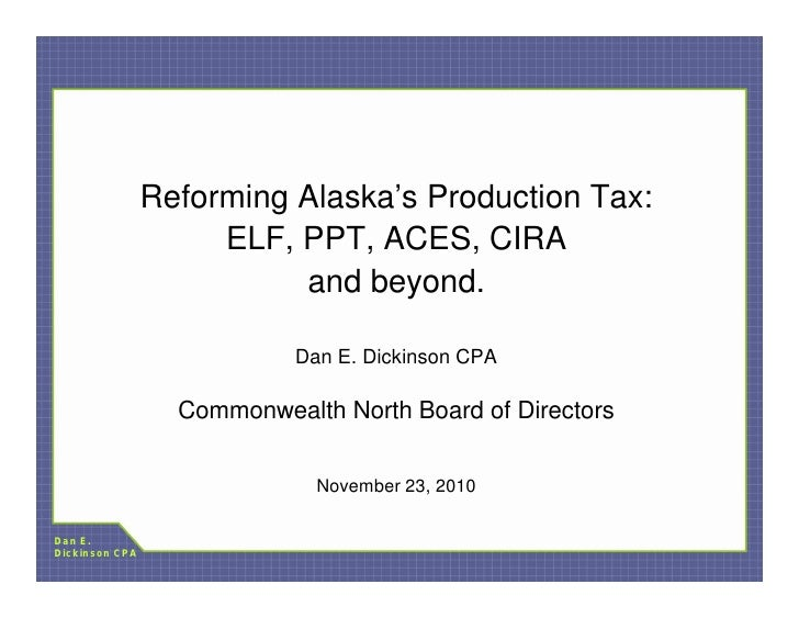 Reforming Alaska's Production Tax:                     ELF, PPT, ACES, CIRA                          and beyond.          ...