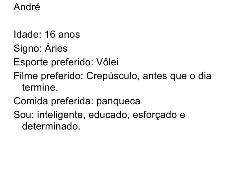 <ul><li>André </li></ul><ul><li>Idade: 16 anos </li></ul><ul><li>Signo: Áries  </li></ul><ul><li>Esporte preferido: Vôlei ...