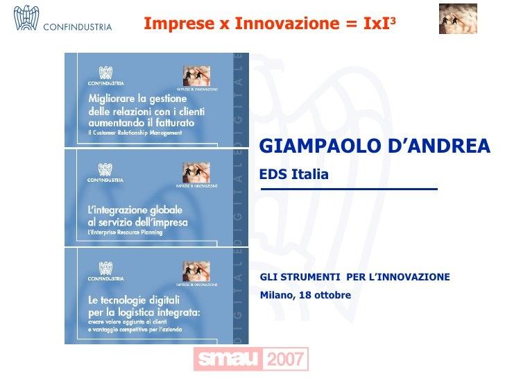 GLI STRUMENTI  PER L'INNOVAZIONE Milano, 18 ottobre GIAMPAOLO D'ANDREA EDS Italia Imprese x Innovazione = IxI 3