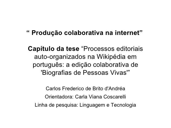 """"""" Produção colaborativa na internet""""Capítulo da tese """"Processos editoriais auto-organizados na Wikipédia em português: a e..."""