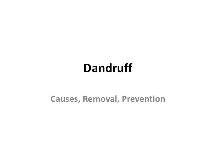 Dandruff <br />Causes, Removal, Prevention<br />