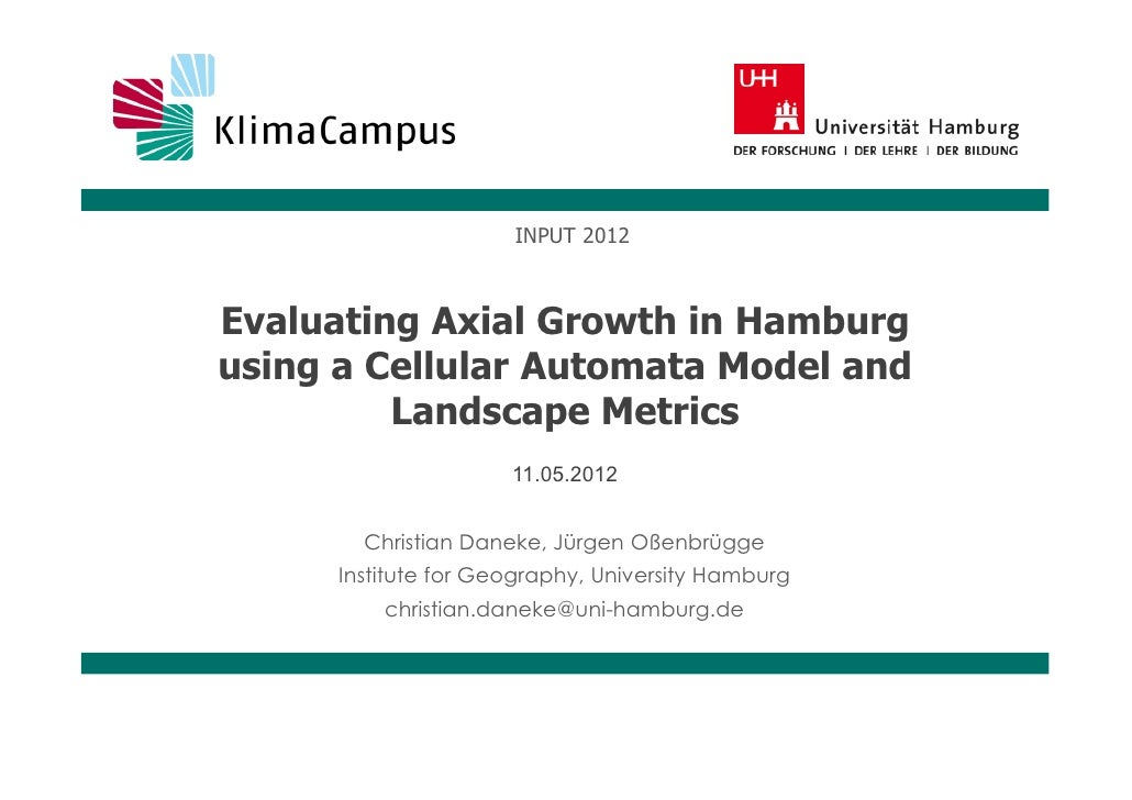 INPUT 2012Evaluating Axial Growth in Hamburgusing a Cellular Automata Model and         Landscape Metrics                 ...
