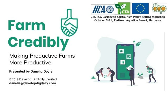 Making Productive Farms More Productive Farm Credibly Presented by Danelia Doyle © 2019 Develop Digitally Limited danelia@...