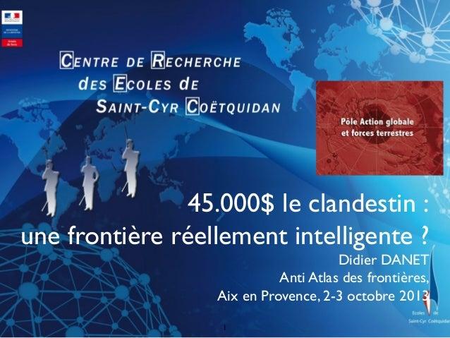 45.000$ le clandestin :   une frontière réellement intelligente ?  Didier DANET  Anti Atlas des frontières,  Aix en Pr...