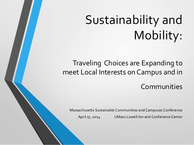 Sustainability	   and	    Mobility:	    	    Traveling	   	   Choices	   are	   Expanding	   to	    meet	   Local	   Inter...