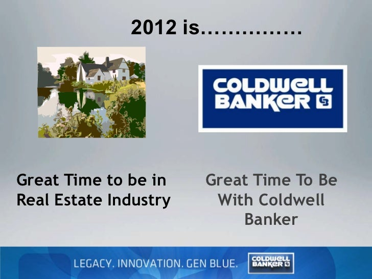 2012 is……………Great Time to be in    Great Time To BeReal Estate Industry    With Coldwell                           Banker