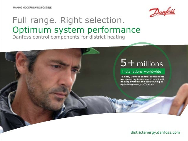 Full range. Right selection.Optimum system performanceDanfoss control components for district heating                     ...