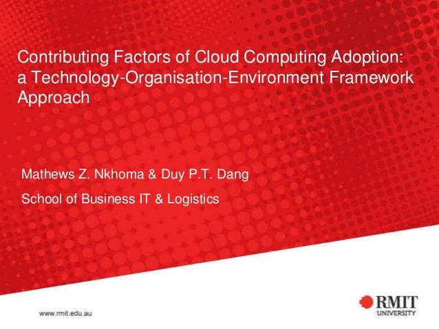 Contributing Factors of Cloud Computing Adoption:a Technology-Organisation-Environment FrameworkApproachMathews Z. Nkhoma ...