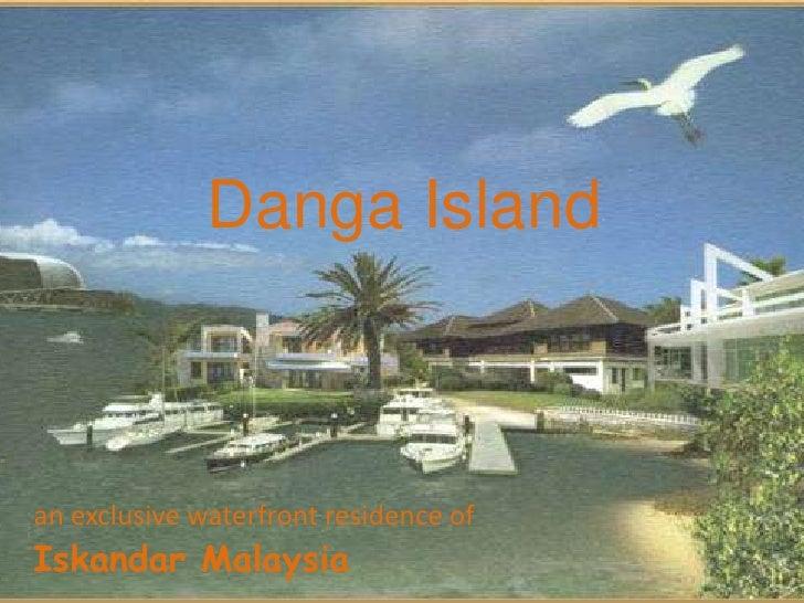 Danga Island<br />an exclusive waterfront residence of<br />Iskandar Malaysia<br />