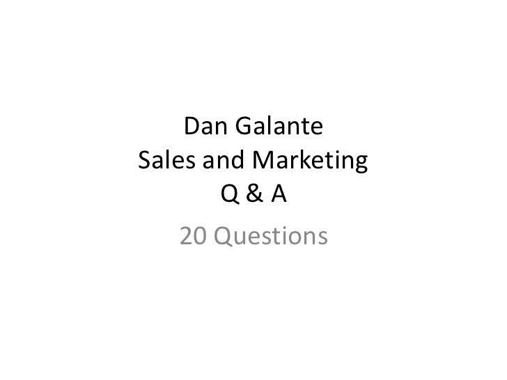 Dan GalanteSales and Marketing       Q&A   20 Questions