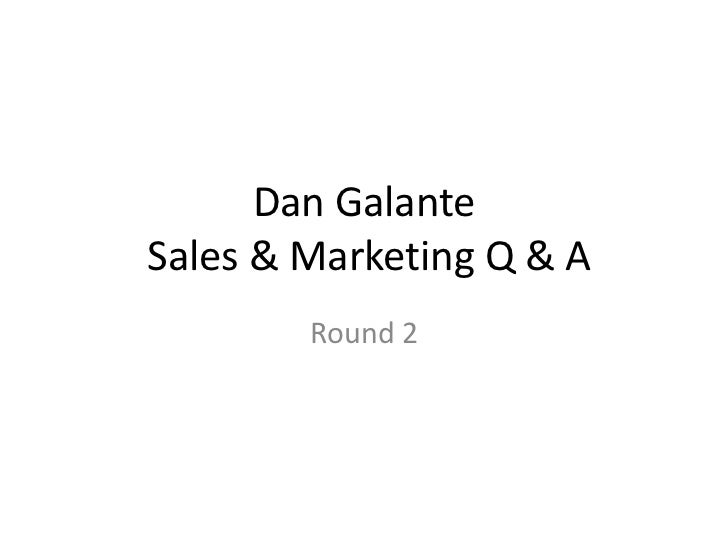 Dan GalanteSales & Marketing Q & A        Round 2