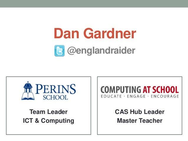 Dan Gardner CAS Hub Leader Master Teacher Team Leader ICT & Computing @englandraider