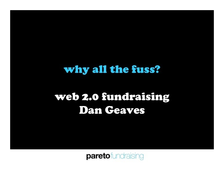 why all the fuss?  web 2.0 fundraising    Dan Geaves