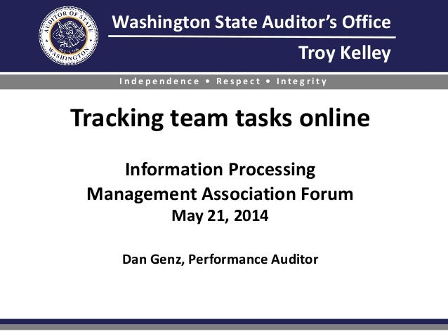 Washington State Auditor's Office Troy Kelley I n d e p e n d e n c e • R e s p e c t • I n t e g r i t y Tracking team ta...