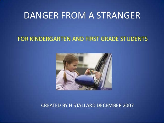 DANGER FROM A STRANGER CREATED BY H STALLARD DECEMBER 2007 FOR KINDERGARTEN AND FIRST GRADE STUDENTS