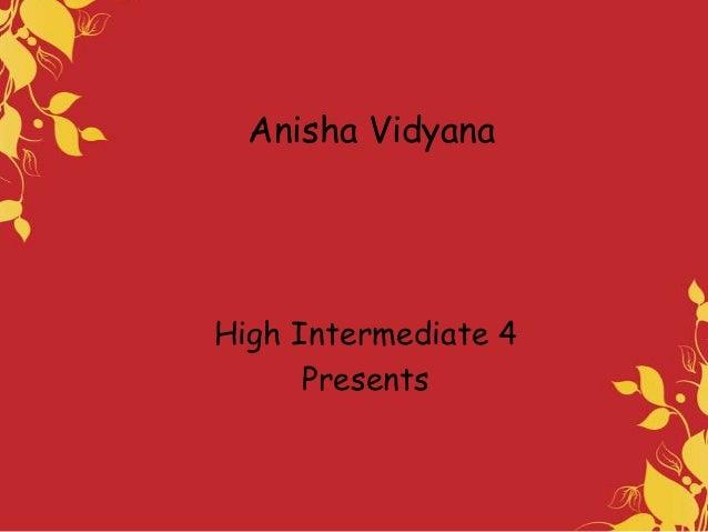 Anisha Vidyana  High Intermediate 4 Presents