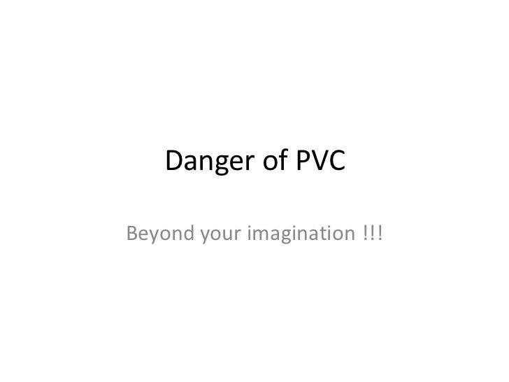 Danger of PVCBeyond your imagination !!!
