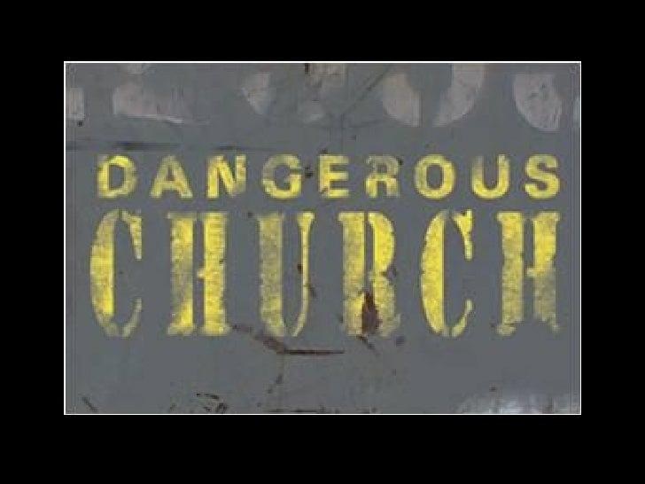"""Dangerous Church! • A church that turns """"normal"""" upside down. • A church that impacts society • A church that isn't happy ..."""
