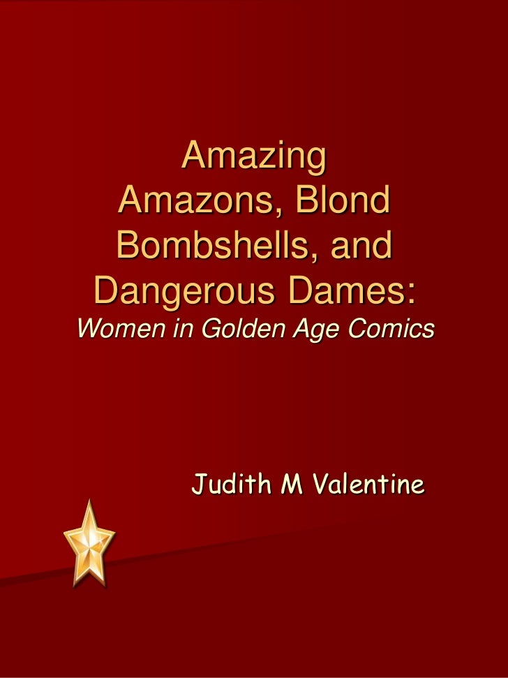 Amazing Amazons, Blond Bombshells, and Dangerous Dames:Women in Golden Age Comics<br />Judith M Valentine<br />