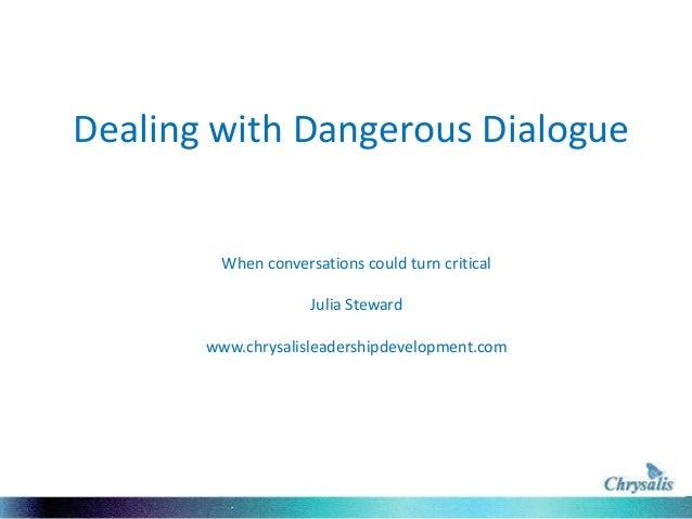 Dealing with Dangerous Dialogue  When conversations could turn critical Julia Steward www.chrysalisleadershipdevelopment.c...