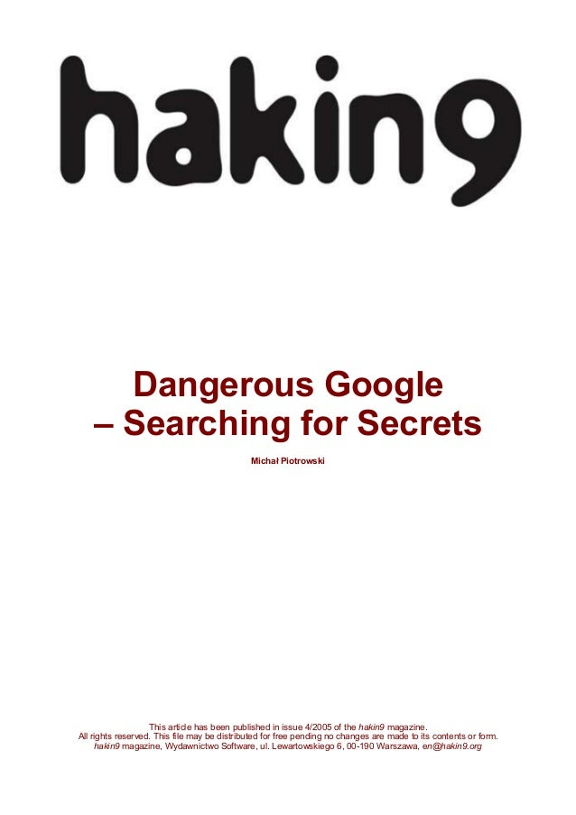 Dangerous Google – Searching for Secrets Michał Piotrowski  This article has been published in issue 4/2005 of the hakin9 ...