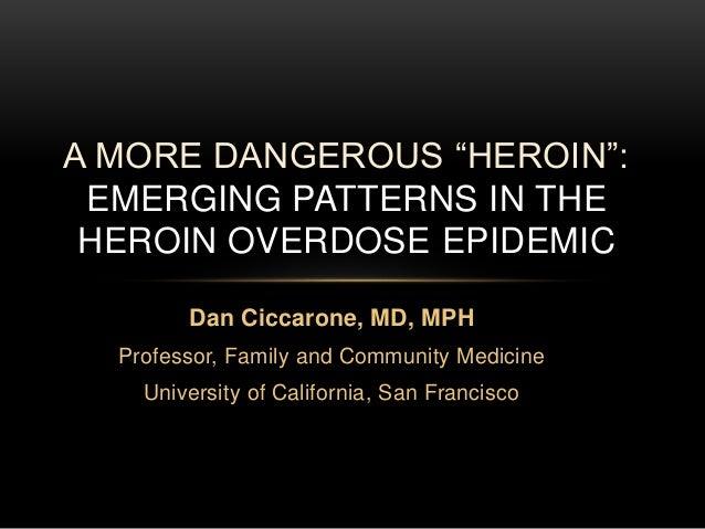 "Dan Ciccarone, MD, MPH Professor, Family and Community Medicine University of California, San Francisco A MORE DANGEROUS ""..."