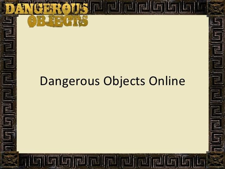 Dangerous Objects Online
