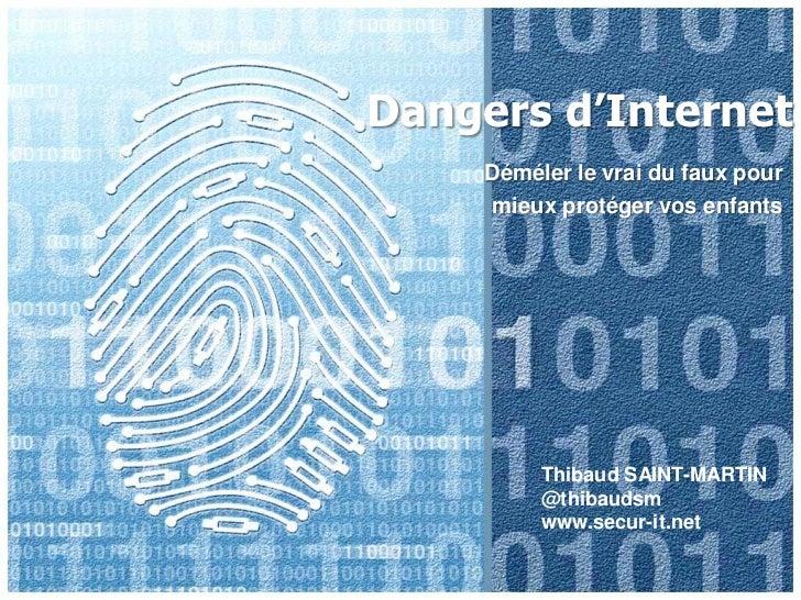 Dangers d'Internet<br />Déméler le vrai du faux pour<br />mieuxprotégervosenfants<br />Thibaud SAINT-MARTIN<br />@thibauds...